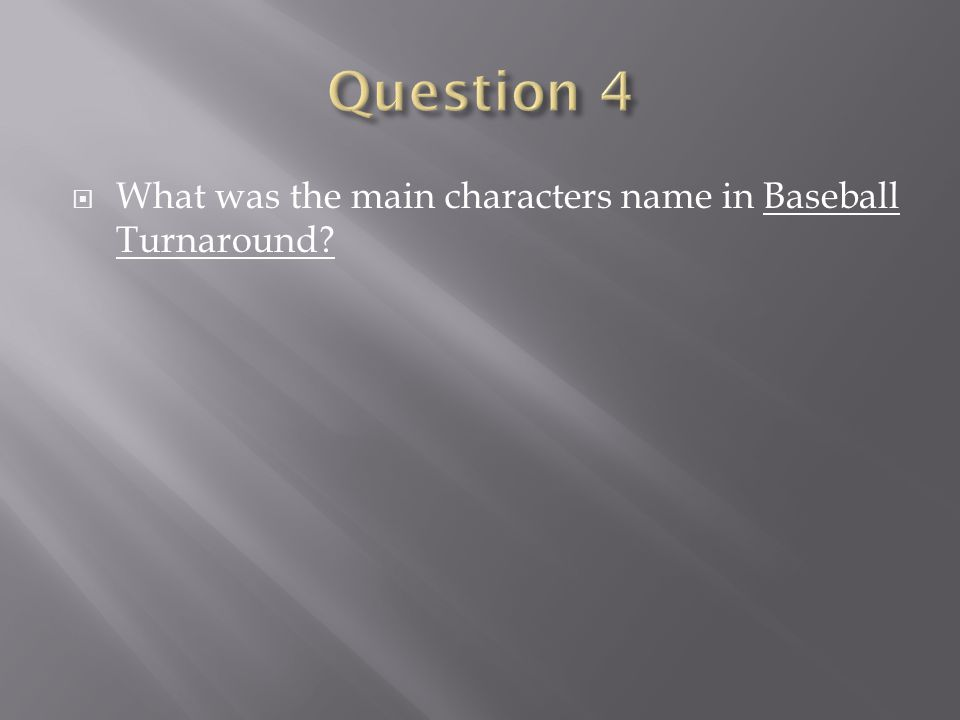 Question 4 What was the main characters name in Baseball Turnaround