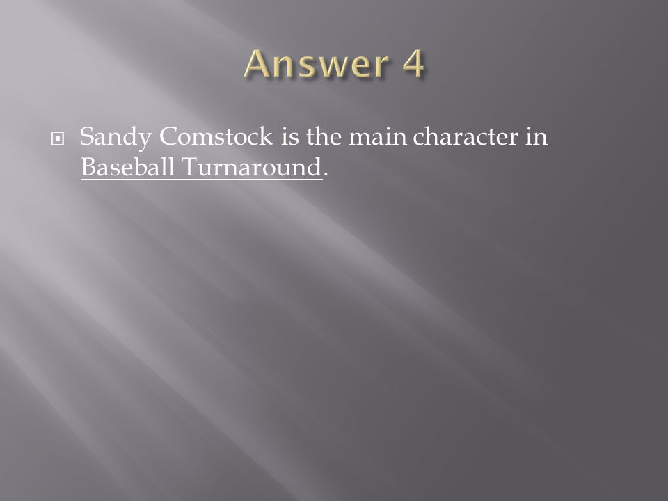 Answer 4 Sandy Comstock is the main character in Baseball Turnaround.