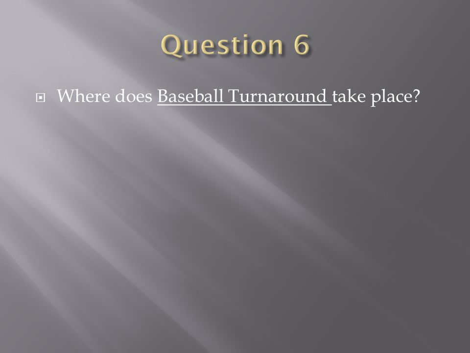 Question 6 Where does Baseball Turnaround take place