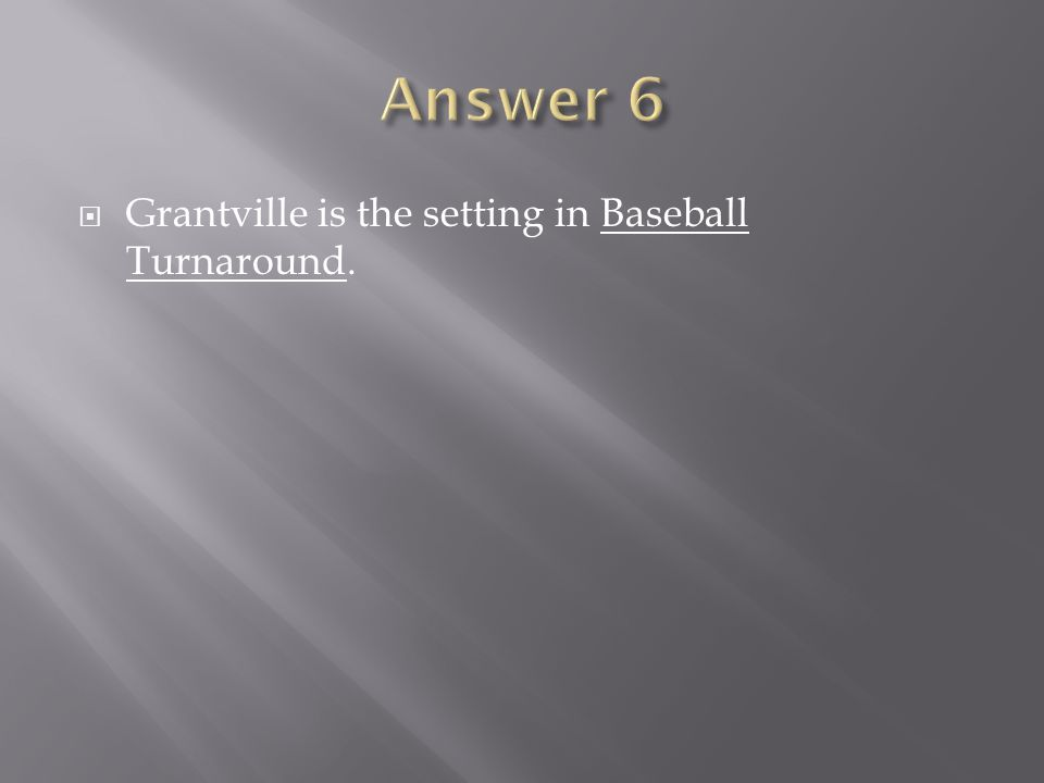 Answer 6 Grantville is the setting in Baseball Turnaround.