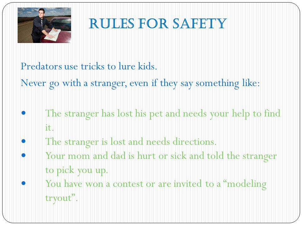 Rules for Safety Predators use tricks to lure kids.