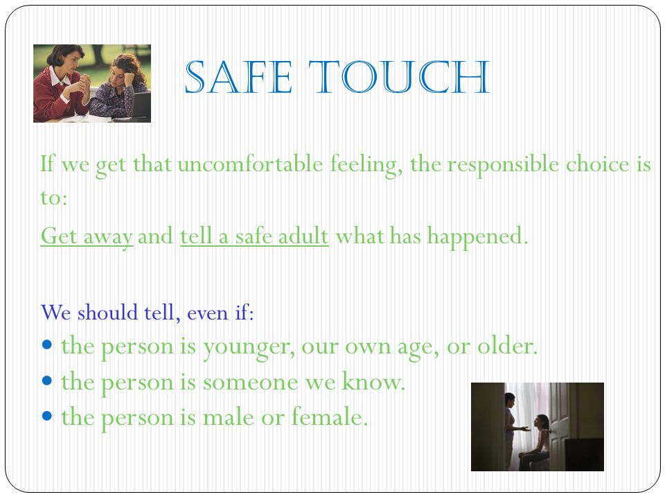 Safe Touch the person is younger, our own age, or older.