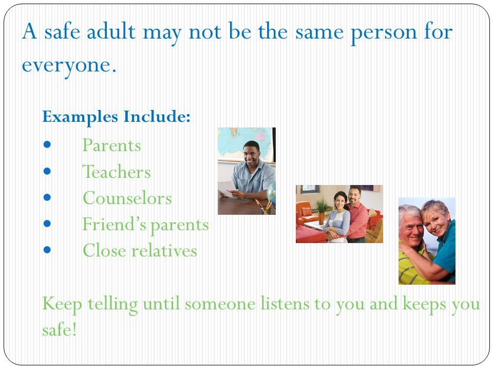 A safe adult may not be the same person for everyone.