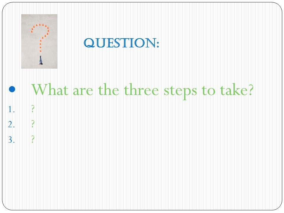 What are the three steps to take