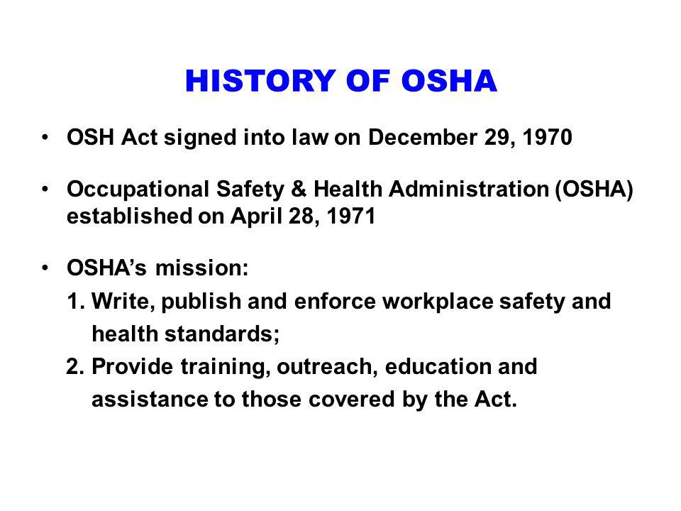 HISTORY OF OSHA OSH Act signed into law on December 29, 1970
