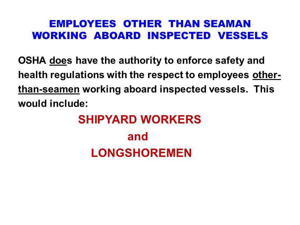 EMPLOYEES OTHER THAN SEAMAN WORKING ABOARD INSPECTED VESSELS