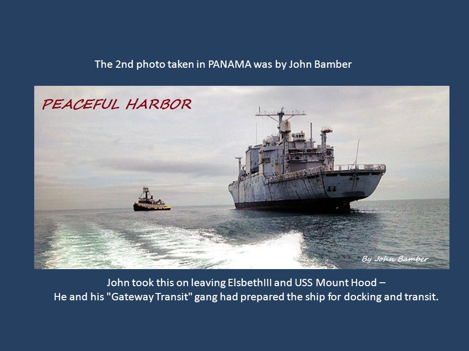 John took this on leaving ElsbethIII and USS Mount Hood –