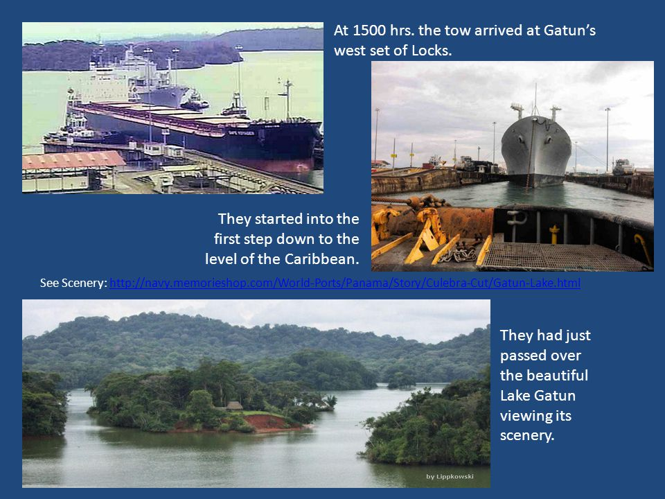 At 1500 hrs. the tow arrived at Gatun's west set of Locks.