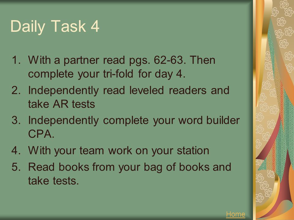 Daily Task 4 With a partner read pgs. 62-63. Then complete your tri-fold for day 4. Independently read leveled readers and take AR tests.