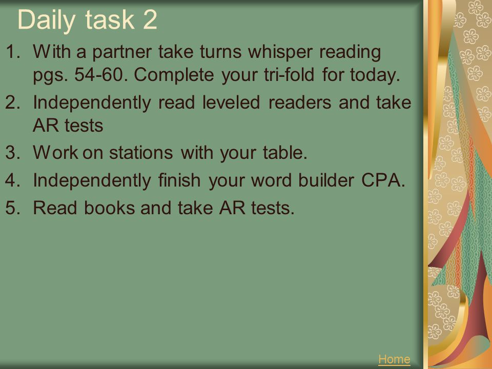 Daily task 2 With a partner take turns whisper reading pgs Complete your tri-fold for today.
