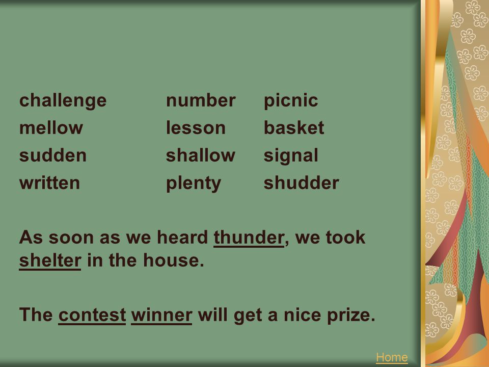 challenge number picnic mellow lesson basket sudden shallow signal written plenty shudder As soon as we heard thunder, we took shelter in the house. The contest winner will get a nice prize.