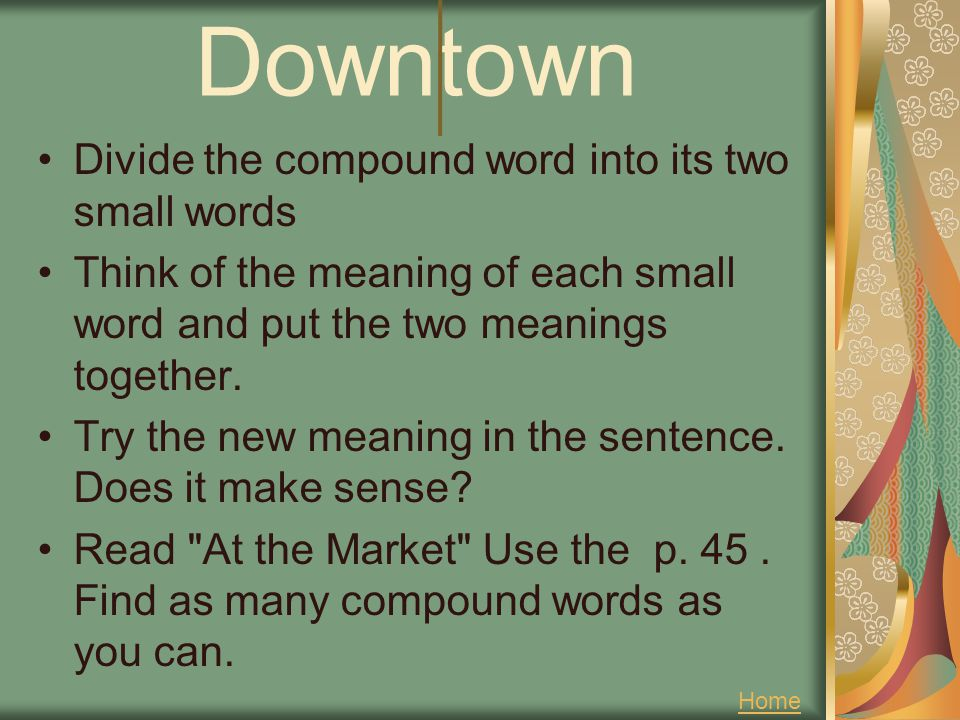 Downtown Divide the compound word into its two small words