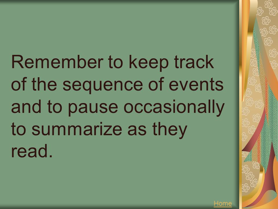 Remember to keep track of the sequence of events and to pause occasionally to summarize as they read.