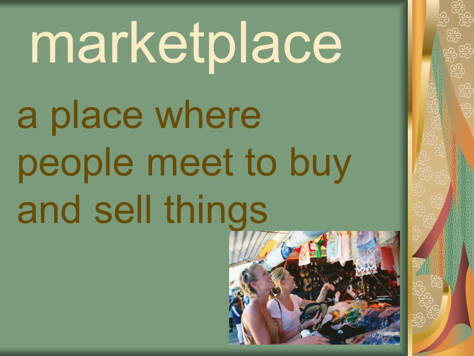 marketplace a place where people meet to buy and sell things