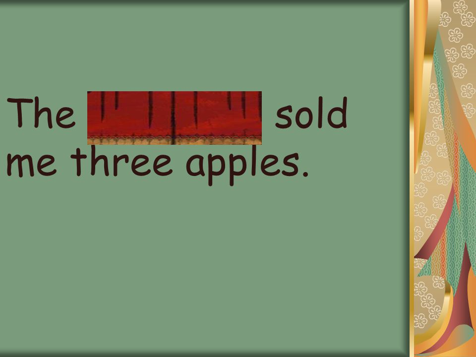 The merchant sold me three apples.