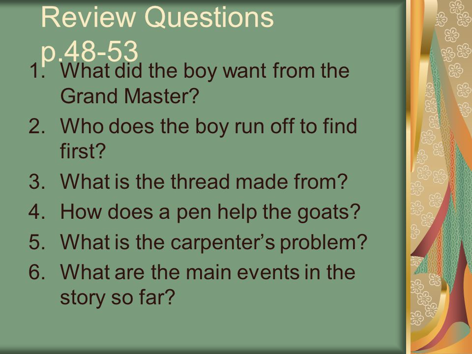 Review Questions p.48-53 What did the boy want from the Grand Master