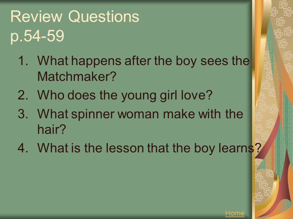 Review Questions p.54-59 What happens after the boy sees the Matchmaker Who does the young girl love