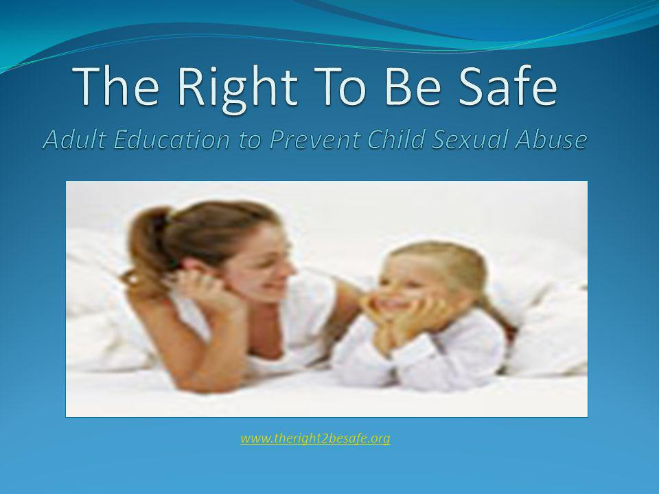 The Right To Be Safe Adult Education to Prevent Child Sexual Abuse