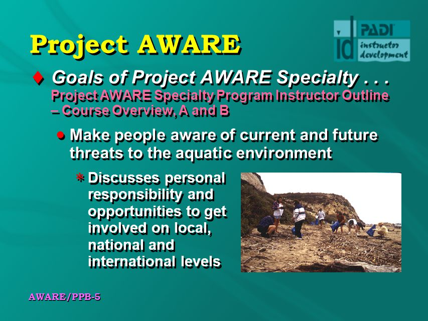 Project AWARE Goals of Project AWARE Specialty . . . Project AWARE Specialty Program Instructor Outline – Course Overview, A and B.
