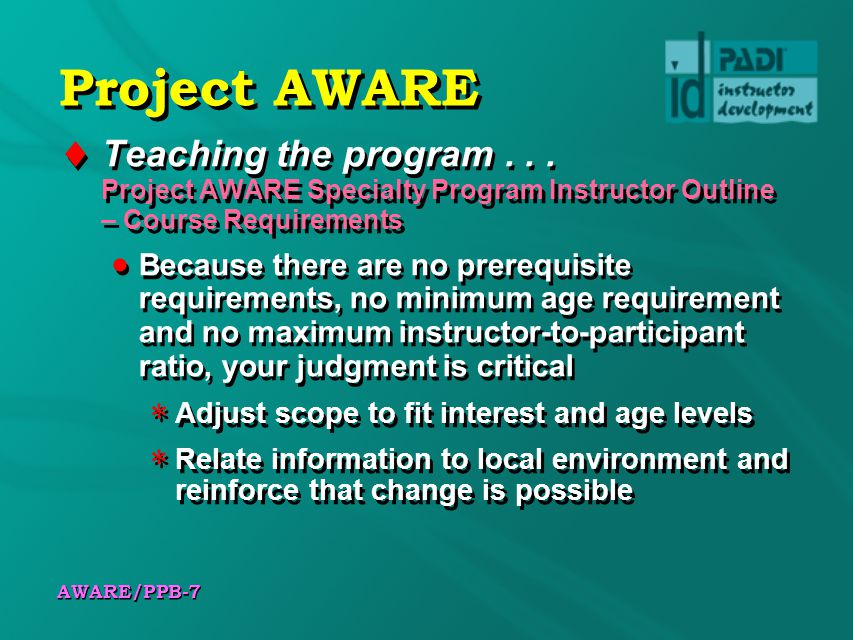 Project AWARE Teaching the program Project AWARE Specialty Program Instructor Outline – Course Requirements.