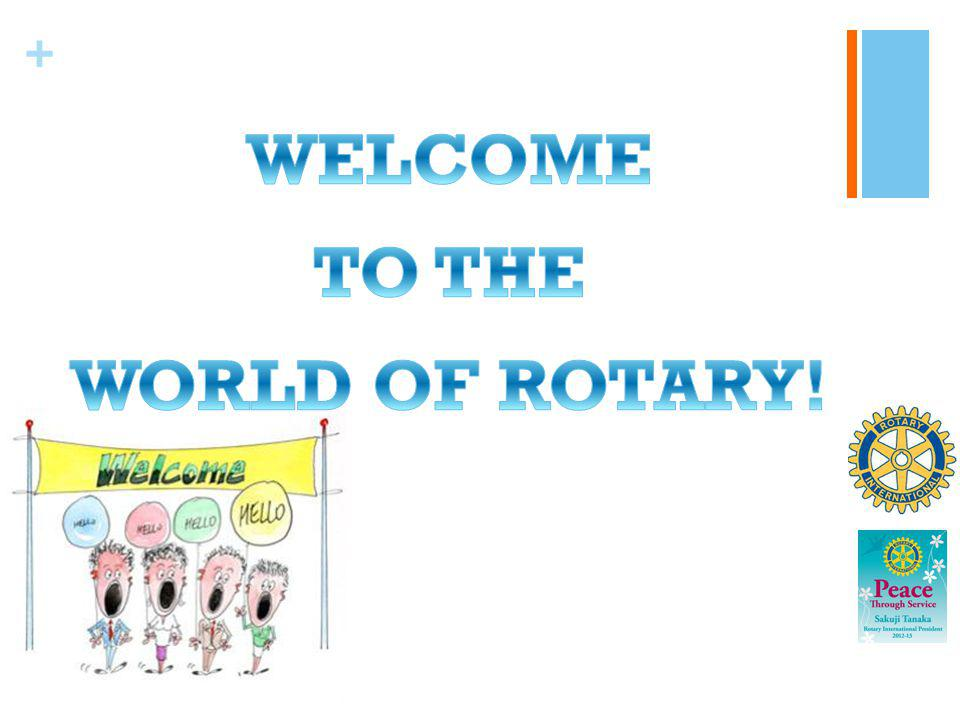 WELCOME TO THE WORLD OF ROTARY!