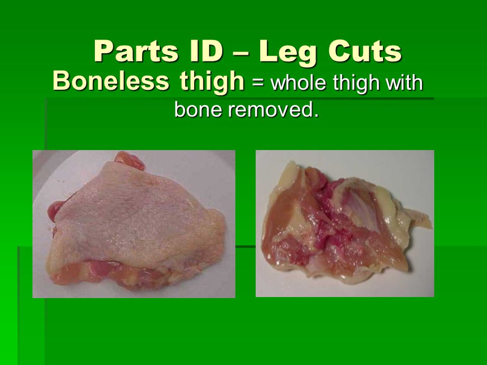 Boneless thigh = whole thigh with bone removed.