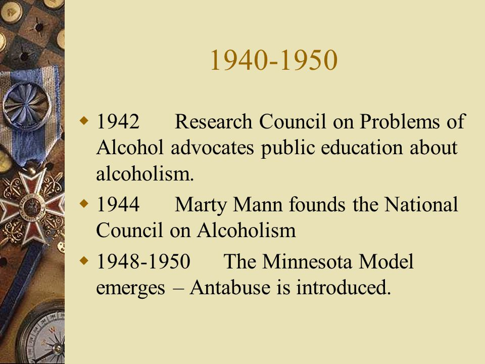 1940-1950 1942 Research Council on Problems of Alcohol advocates public education about alcoholism.