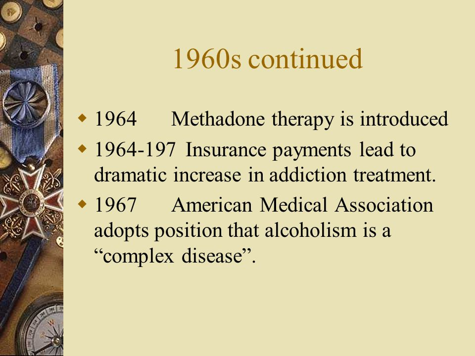 1960s continued 1964 Methadone therapy is introduced