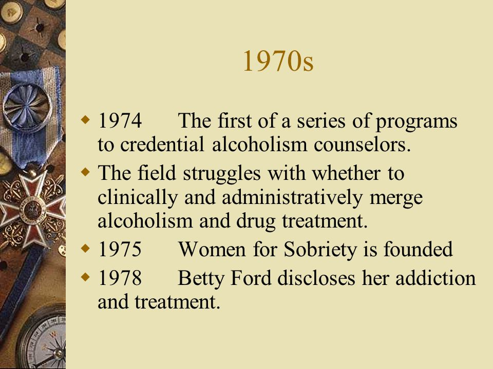 1970s 1974 The first of a series of programs to credential alcoholism counselors.