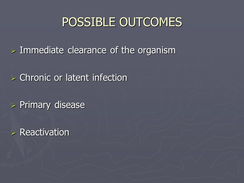 POSSIBLE OUTCOMES Immediate clearance of the organism