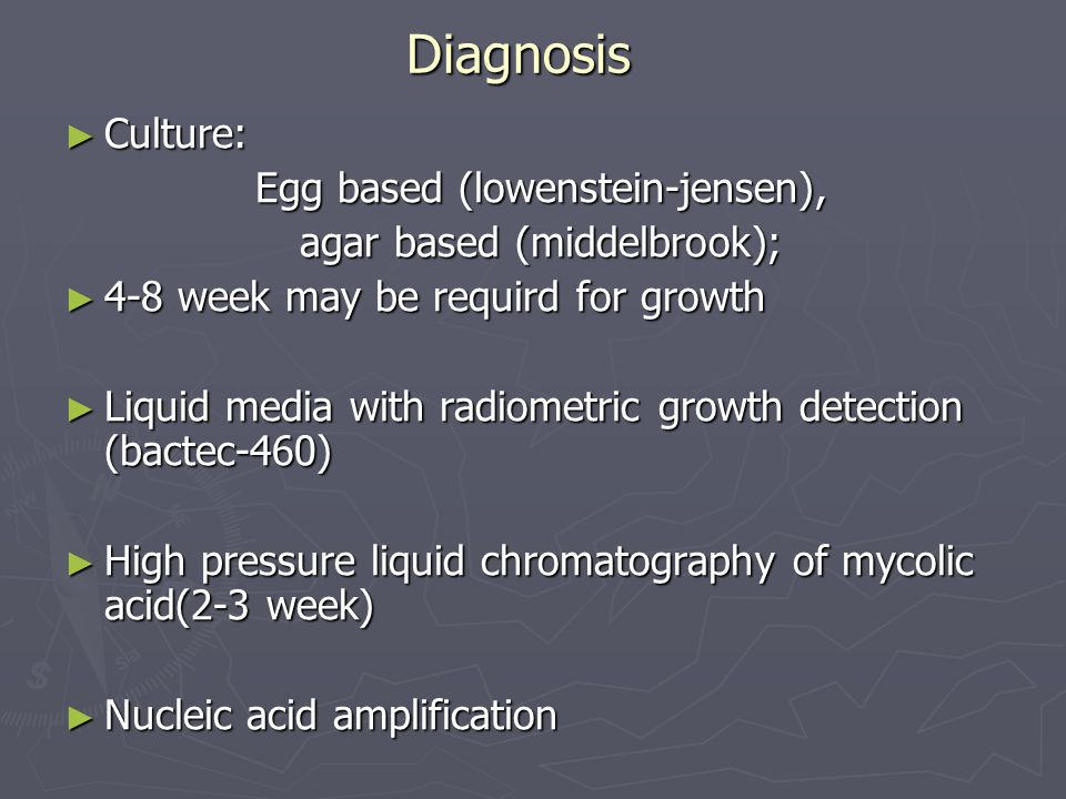 Diagnosis Culture: Egg based (lowenstein-jensen),