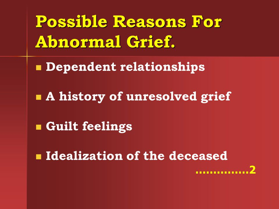 Possible Reasons For Abnormal Grief.