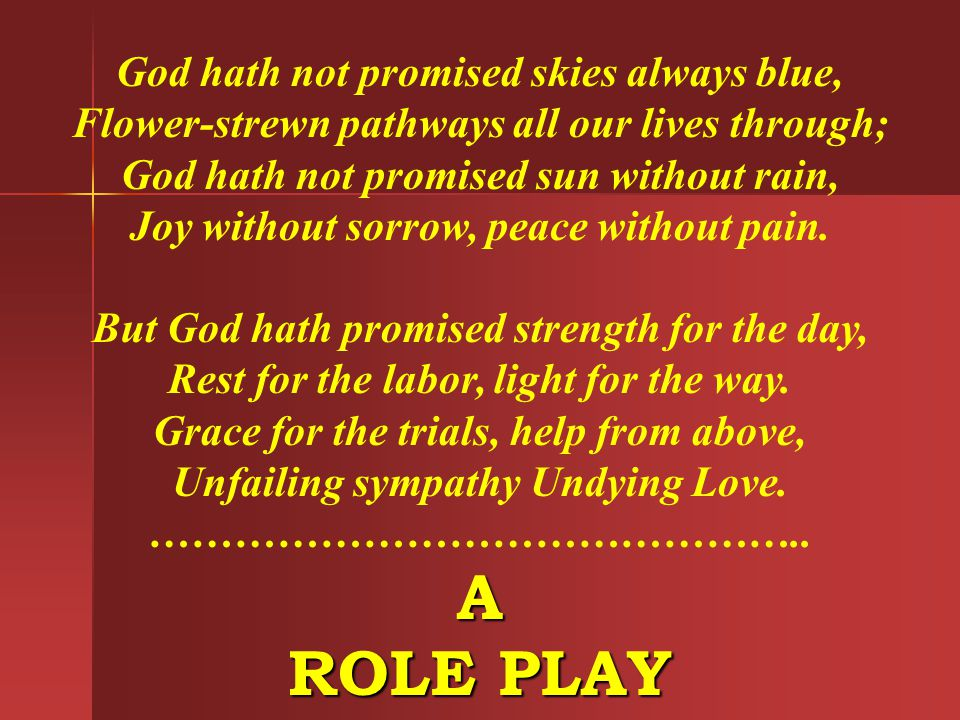 A ROLE PLAY God hath not promised skies always blue,
