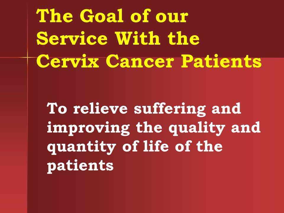 The Goal of our Service With the Cervix Cancer Patients