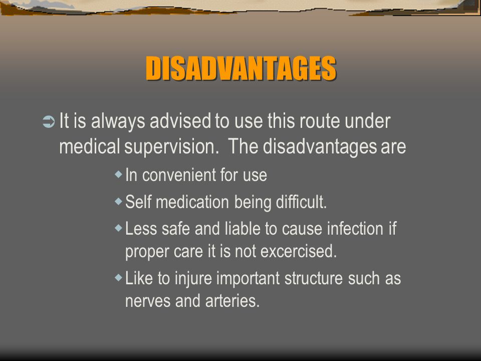 DISADVANTAGES It is always advised to use this route under medical supervision. The disadvantages are.