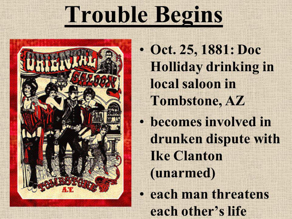 Trouble Begins Oct. 25, 1881: Doc Holliday drinking in local saloon in Tombstone, AZ.