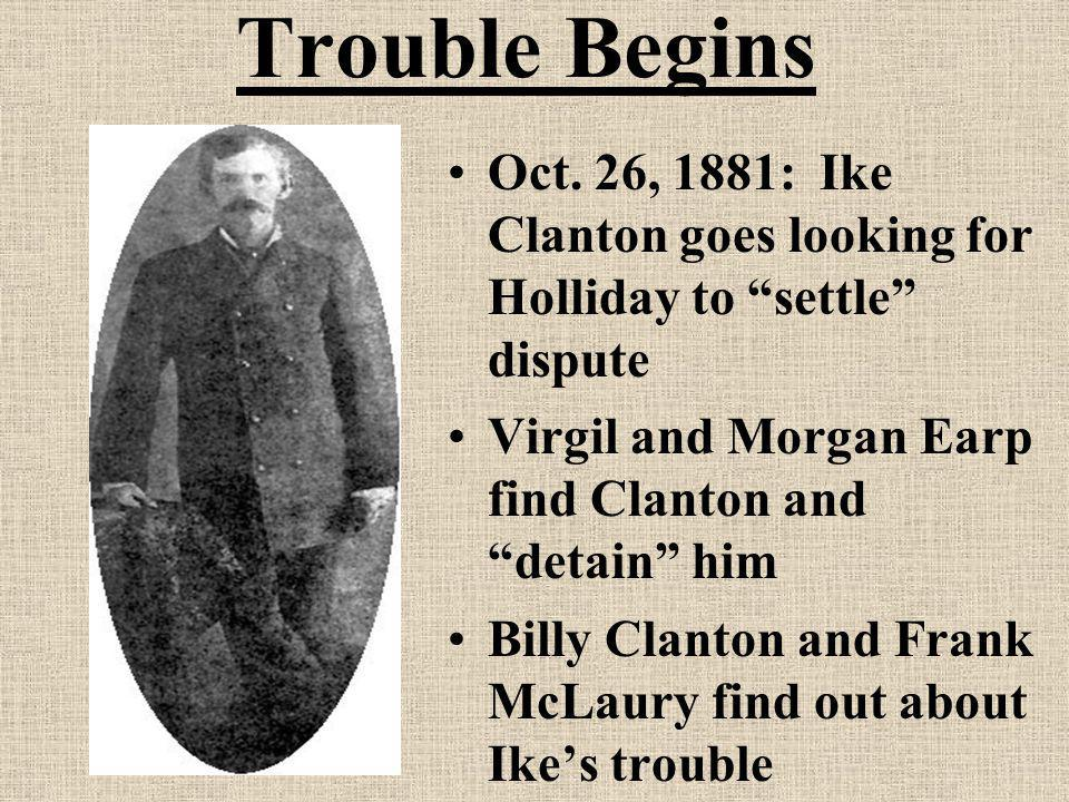 Trouble Begins Oct. 26, 1881: Ike Clanton goes looking for Holliday to settle dispute.
