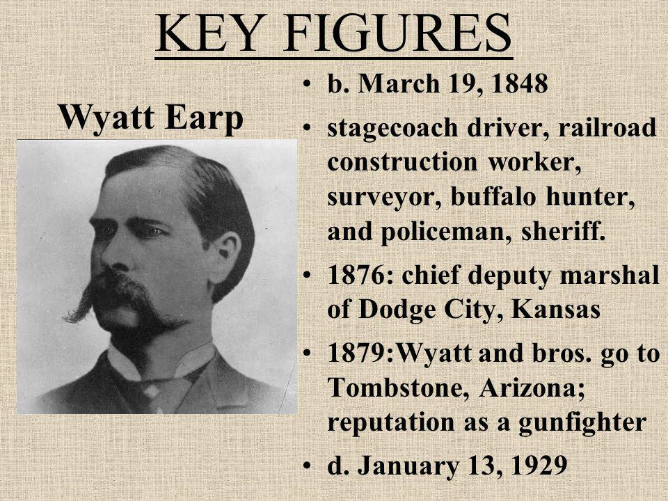 KEY FIGURES Wyatt Earp b. March 19, 1848