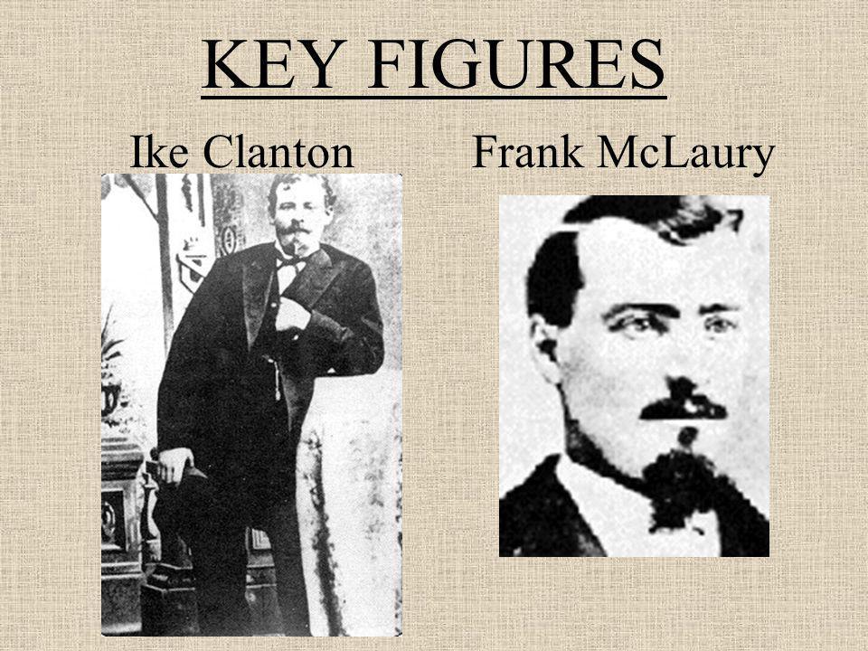 KEY FIGURES Ike Clanton Frank McLaury