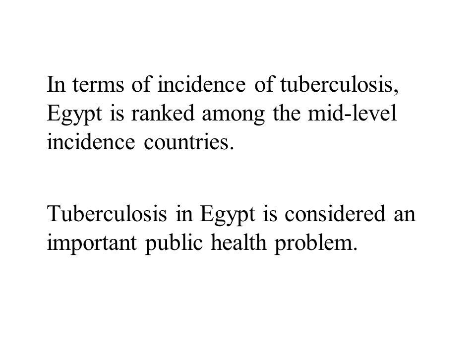 In terms of incidence of tuberculosis, Egypt is ranked among the mid-level incidence countries.