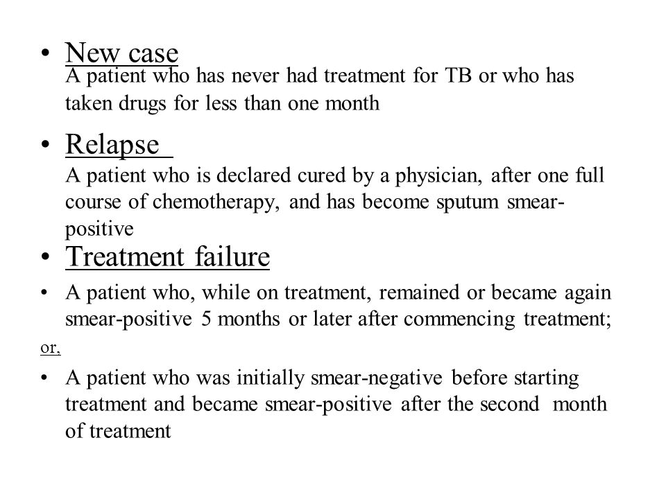 New case A patient who has never had treatment for TB or who has taken drugs for less than one month