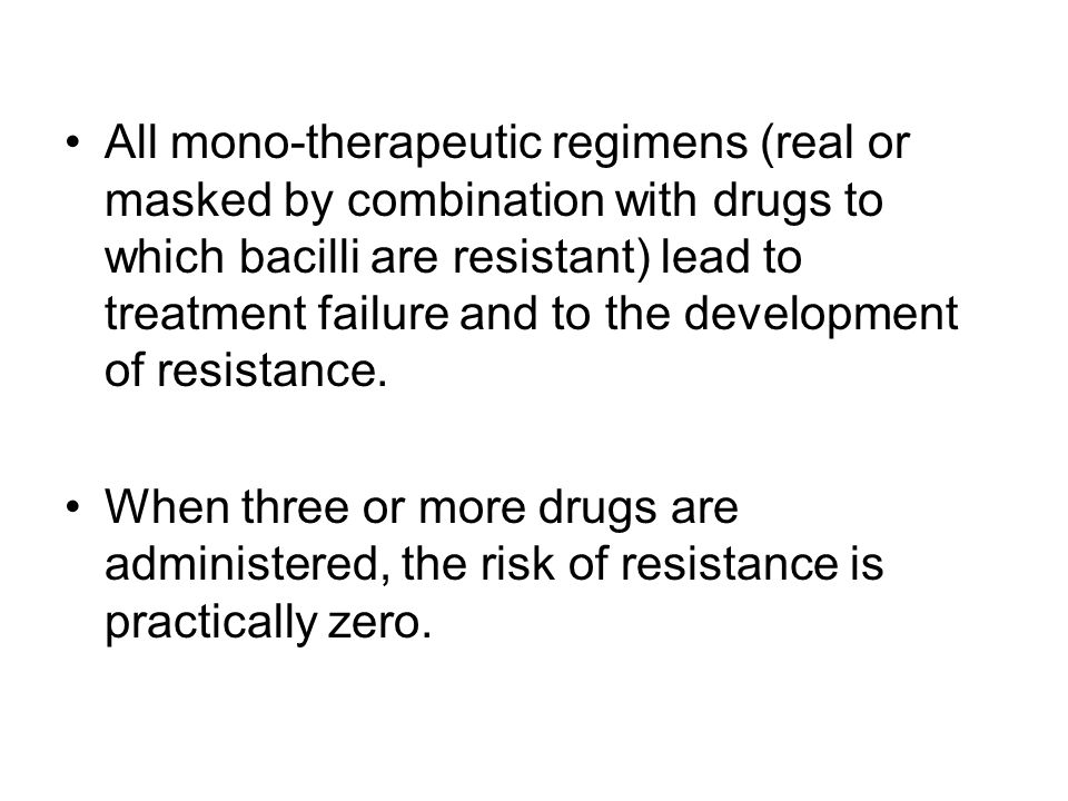 All mono-therapeutic regimens (real or masked by combination with drugs to which bacilli are resistant) lead to treatment failure and to the development of resistance.