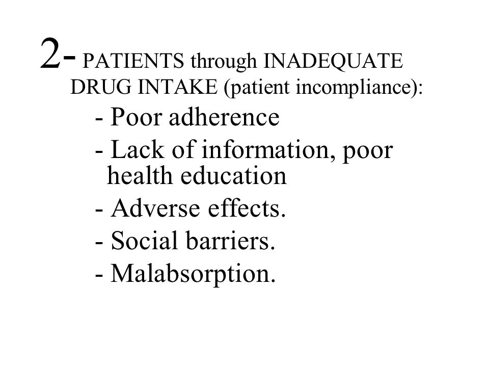 - Lack of information, poor health education - Adverse effects.