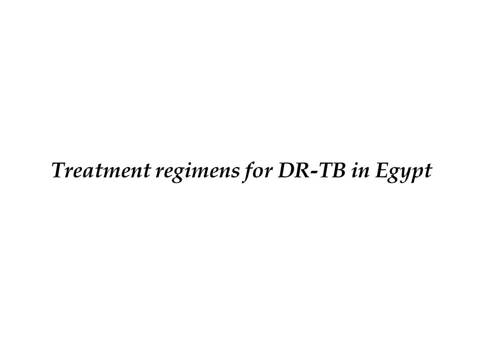Treatment regimens for DR-TB in Egypt