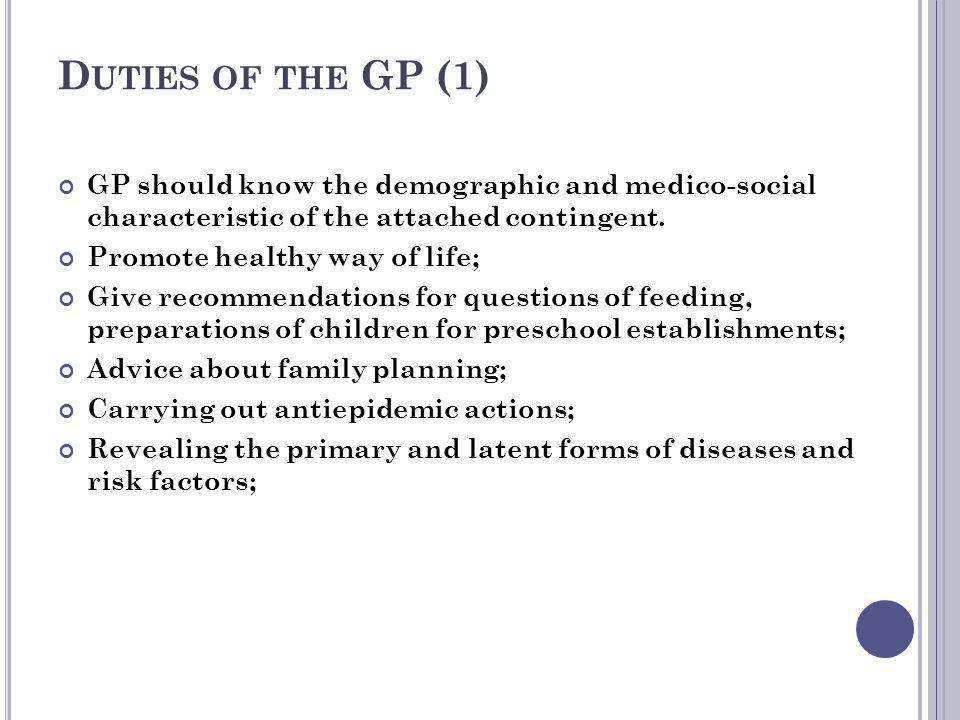 Duties of the GP (1) GP should know the demographic and medico-social characteristic of the attached contingent.