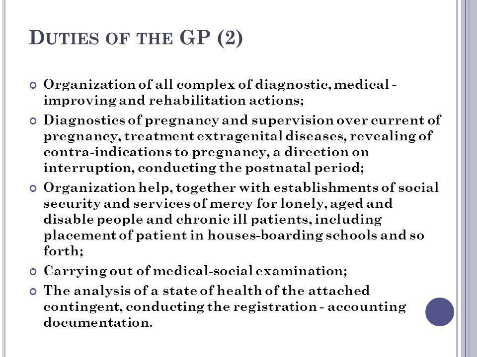 Duties of the GP (2) Organization of all complex of diagnostic, medical - improving and rehabilitation actions;