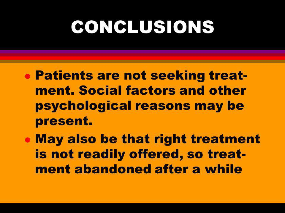 CONCLUSIONS Patients are not seeking treat-ment. Social factors and other psychological reasons may be present.