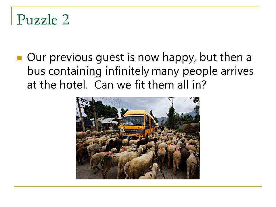 Puzzle 2 Our previous guest is now happy, but then a bus containing infinitely many people arrives at the hotel.
