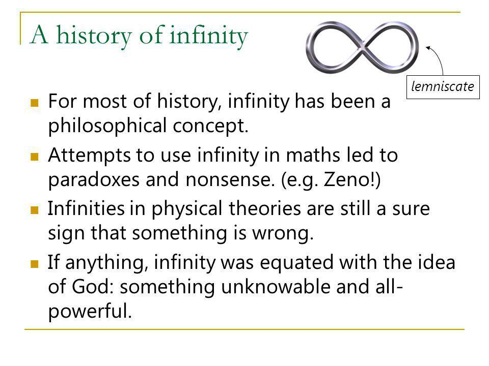 A history of infinity lemniscate. For most of history, infinity has been a philosophical concept.