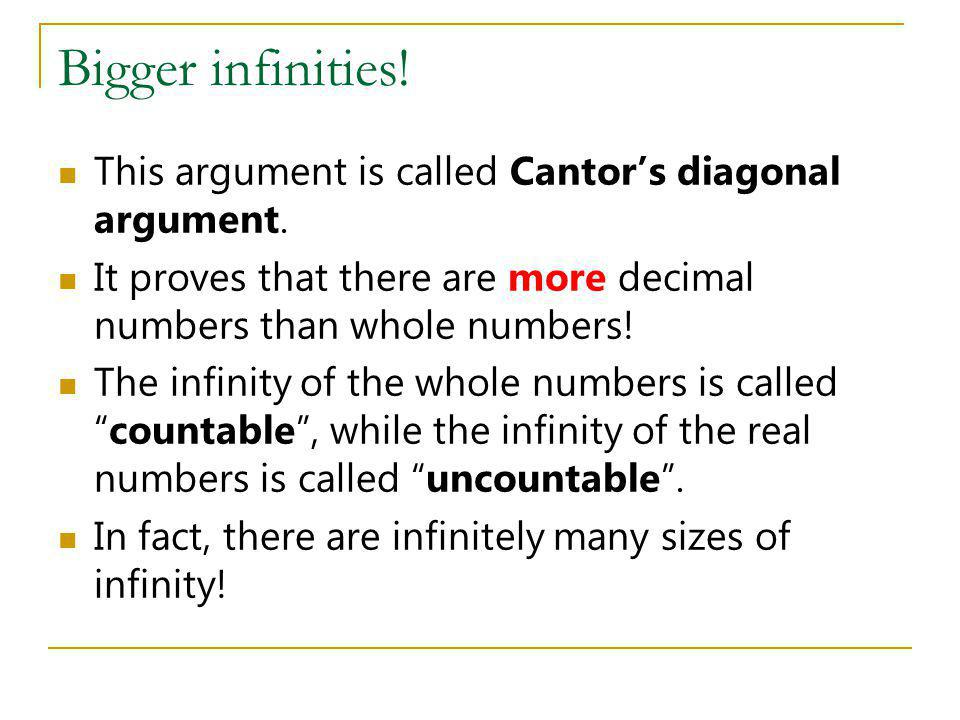 Bigger infinities! This argument is called Cantor's diagonal argument.